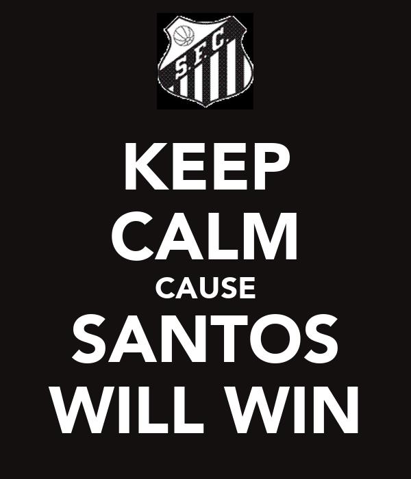 KEEP CALM CAUSE SANTOS WILL WIN