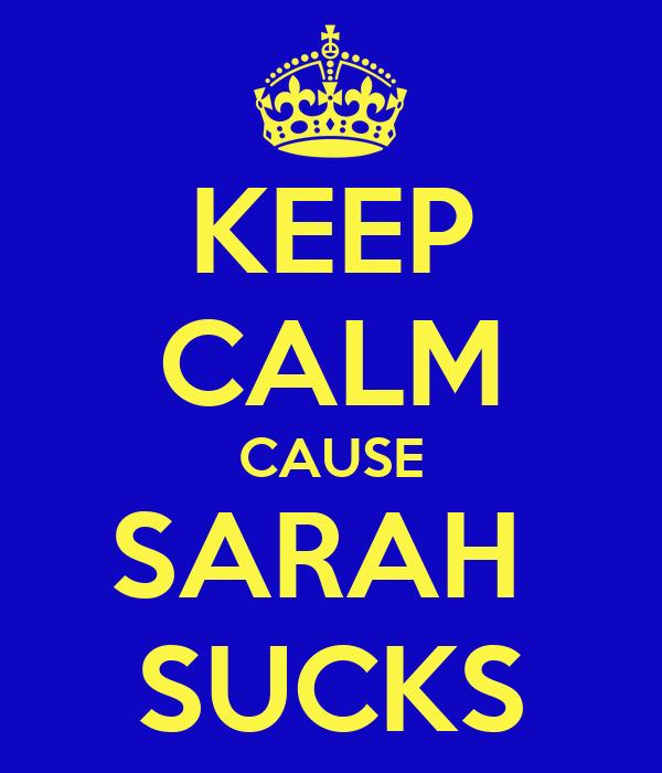 KEEP CALM CAUSE SARAH  SUCKS