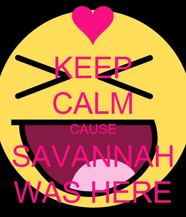 KEEP CALM CAUSE SAVANNAH WAS HERE