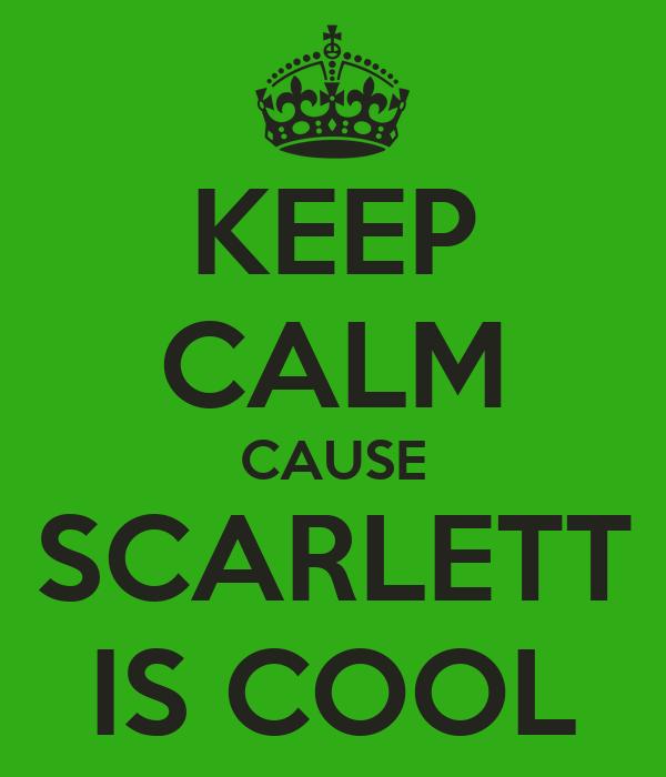 KEEP CALM CAUSE SCARLETT IS COOL