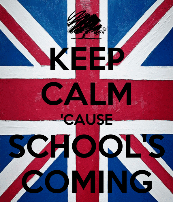 KEEP CALM 'CAUSE SCHOOL'S COMING