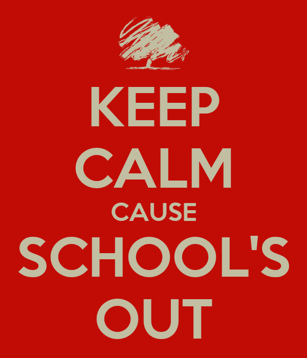 KEEP CALM CAUSE SCHOOL'S OUT