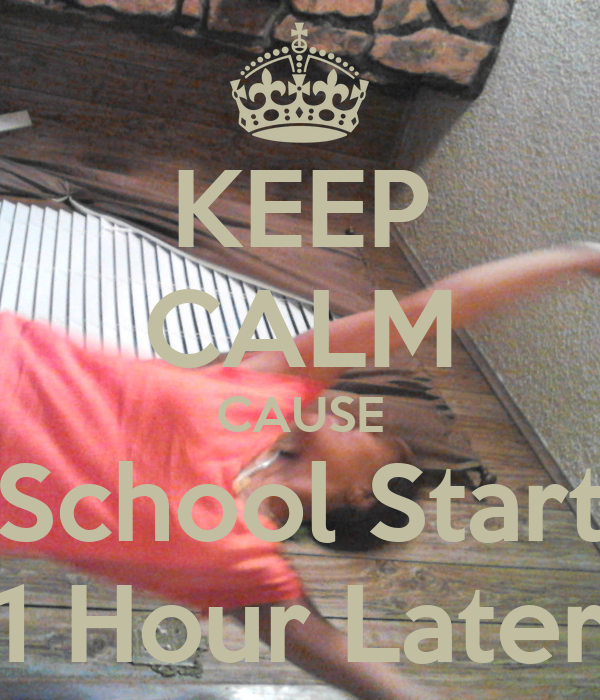 KEEP CALM CAUSE School Start 1 Hour Later