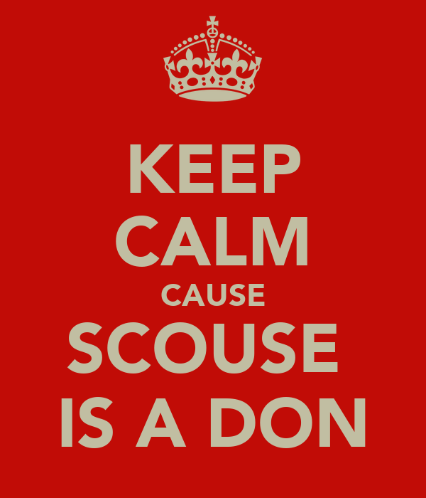 KEEP CALM CAUSE SCOUSE  IS A DON