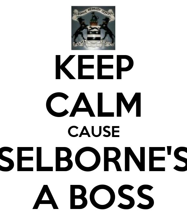 KEEP CALM CAUSE SELBORNE'S A BOSS