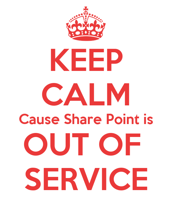 KEEP CALM Cause Share Point is OUT OF  SERVICE