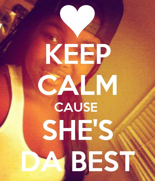 KEEP CALM CAUSE  SHE'S DA BEST