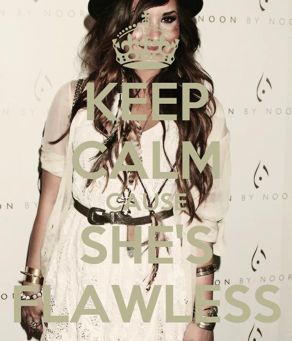 KEEP CALM CAUSE SHE'S FLAWLESS