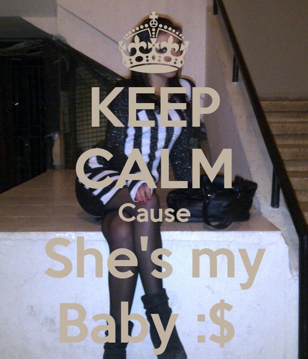 KEEP CALM Cause She's my Baby :$