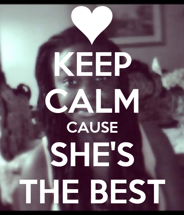 KEEP CALM CAUSE SHE'S THE BEST