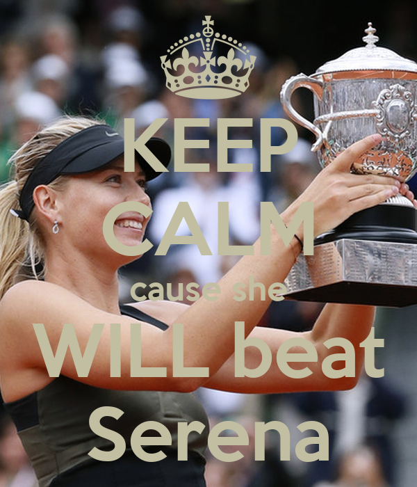 KEEP CALM cause she WILL beat Serena