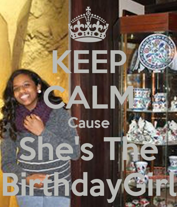 KEEP CALM Cause She's The BirthdayGirl