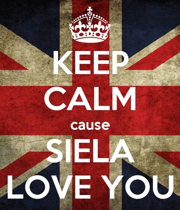KEEP CALM cause SIELA LOVE YOU