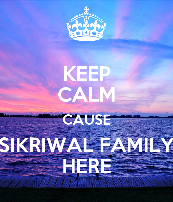 KEEP CALM CAUSE SIKRIWAL FAMILY HERE