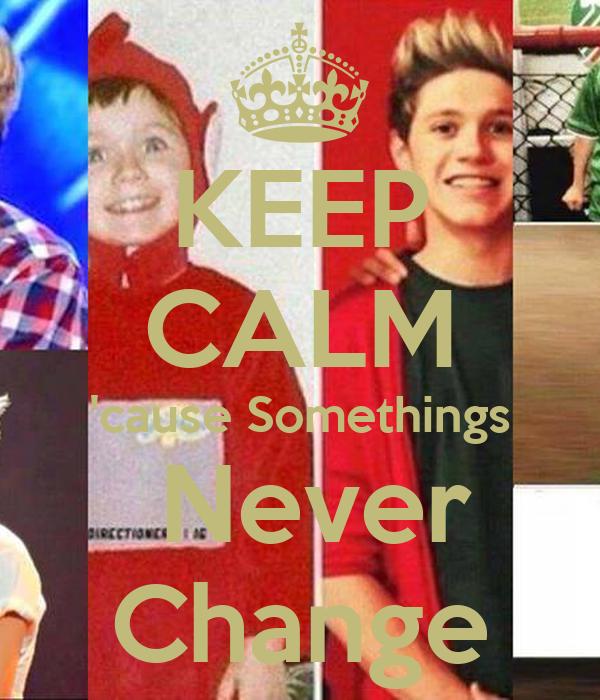 KEEP CALM 'cause Somethings  Never Change