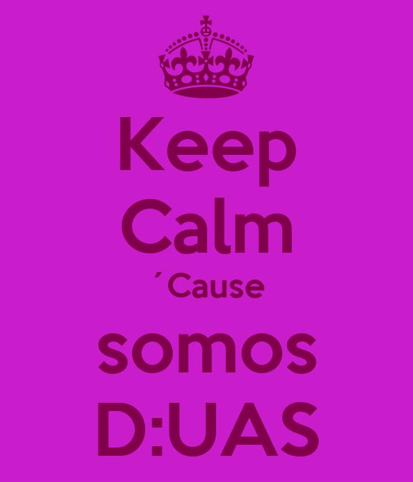 Keep Calm ´Cause somos D:UAS