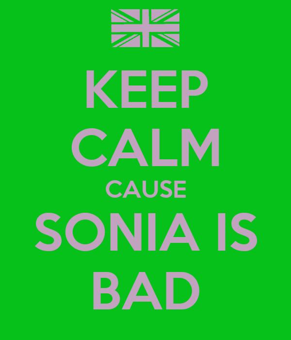 KEEP CALM CAUSE SONIA IS BAD