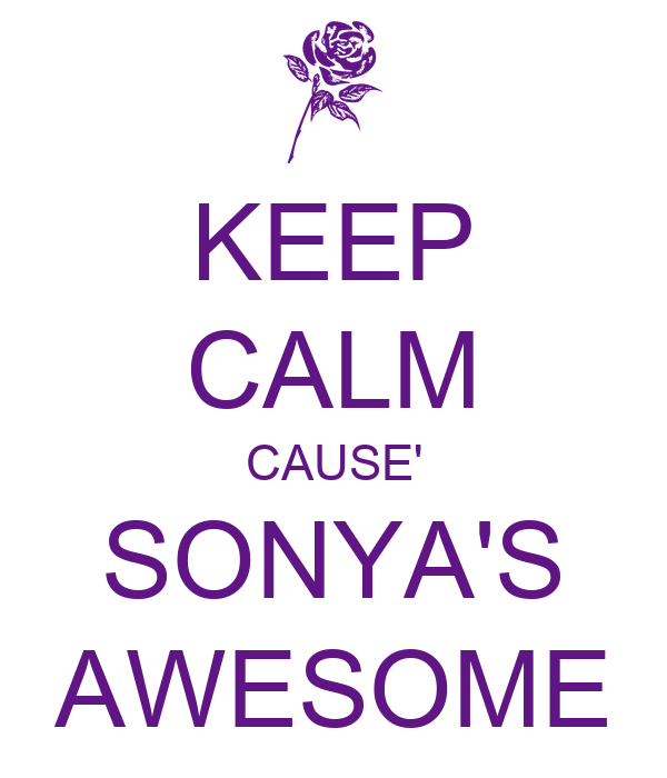 KEEP CALM CAUSE' SONYA'S AWESOME