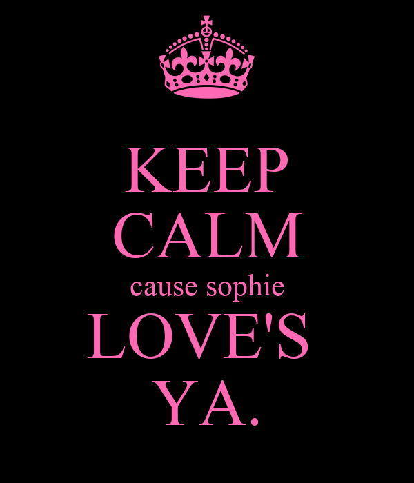 KEEP CALM cause sophie LOVE'S  YA.