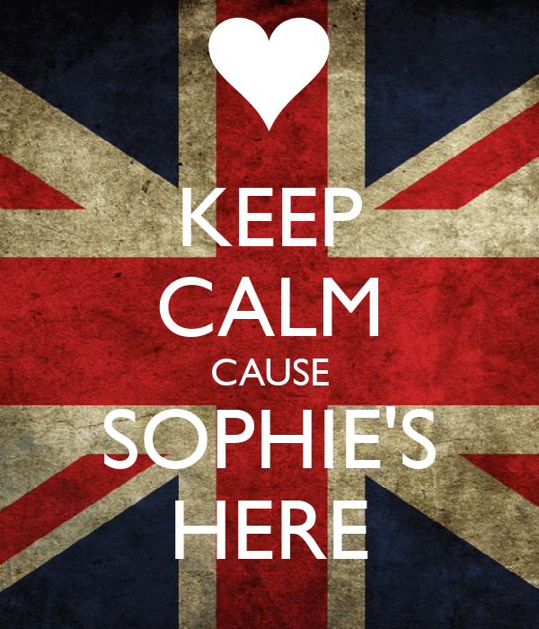 KEEP CALM CAUSE SOPHIE'S HERE