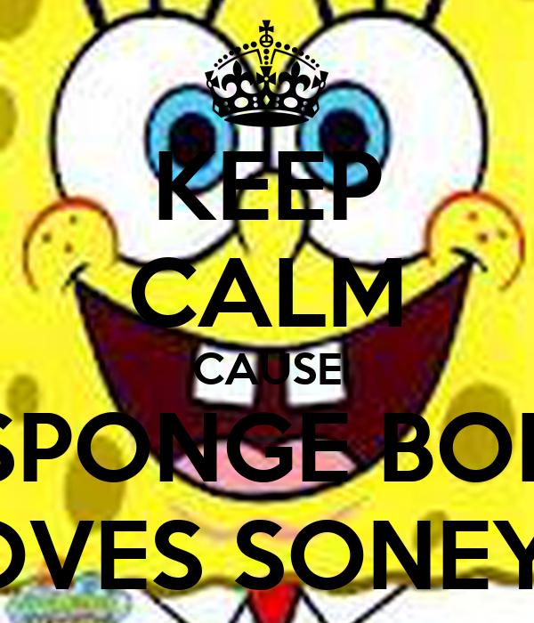 KEEP CALM CAUSE SPONGE BOB LOVES SONEYO