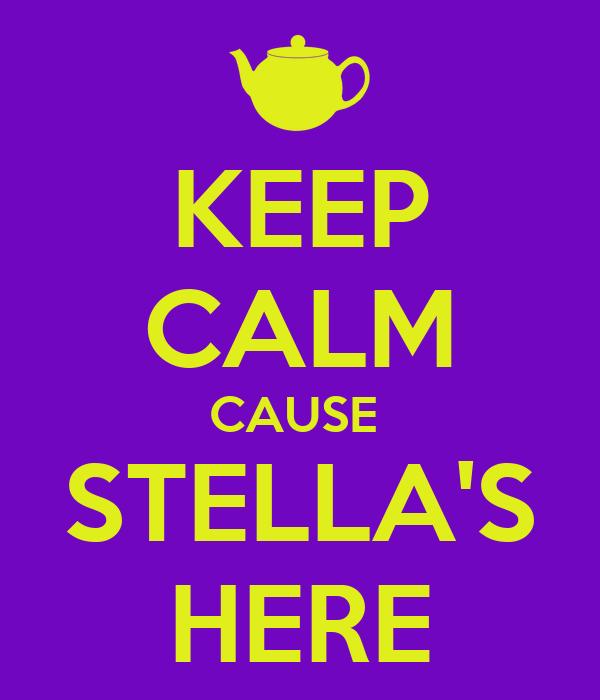 KEEP CALM CAUSE  STELLA'S HERE