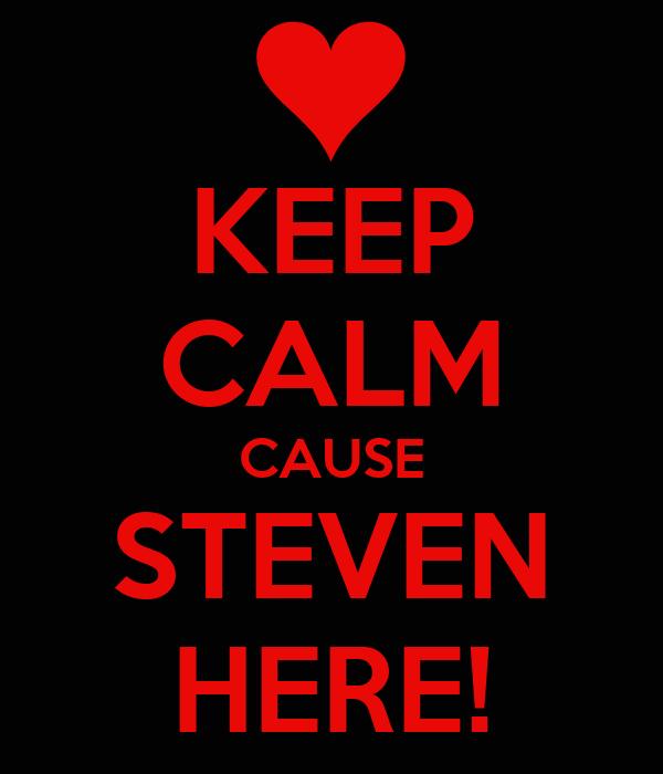 KEEP CALM CAUSE STEVEN HERE!