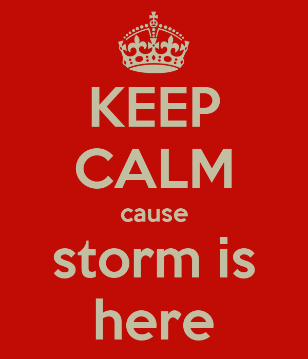 KEEP CALM cause storm is here
