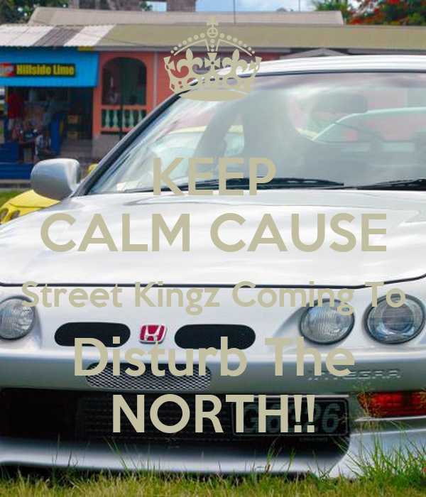 KEEP CALM CAUSE Street Kingz Coming To Disturb The NORTH!!