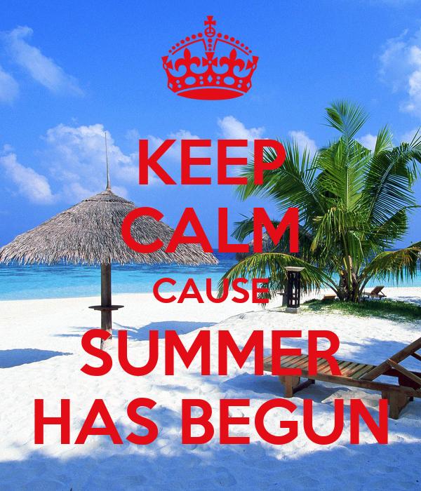 KEEP CALM CAUSE SUMMER HAS BEGUN