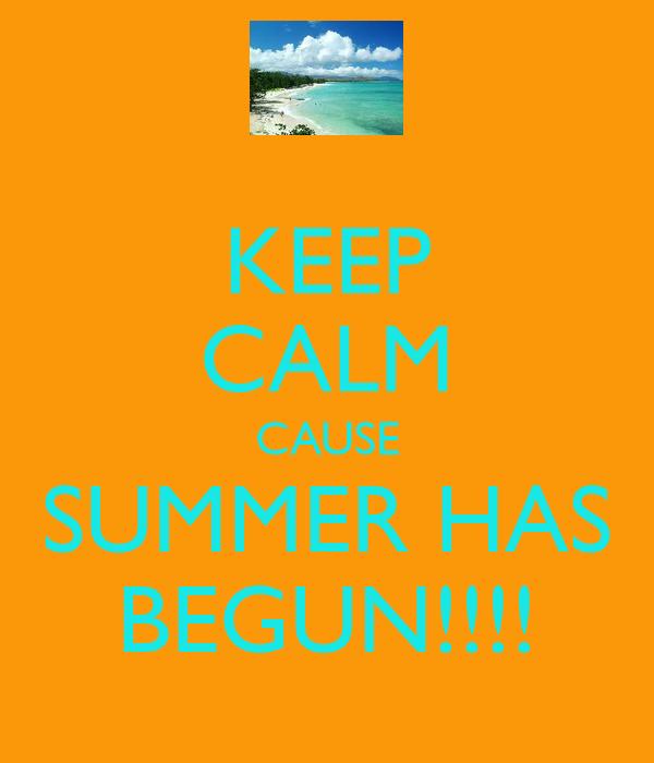 KEEP CALM CAUSE SUMMER HAS BEGUN!!!!