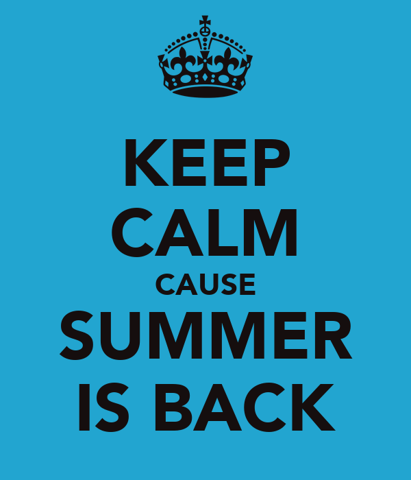 KEEP CALM CAUSE SUMMER IS BACK