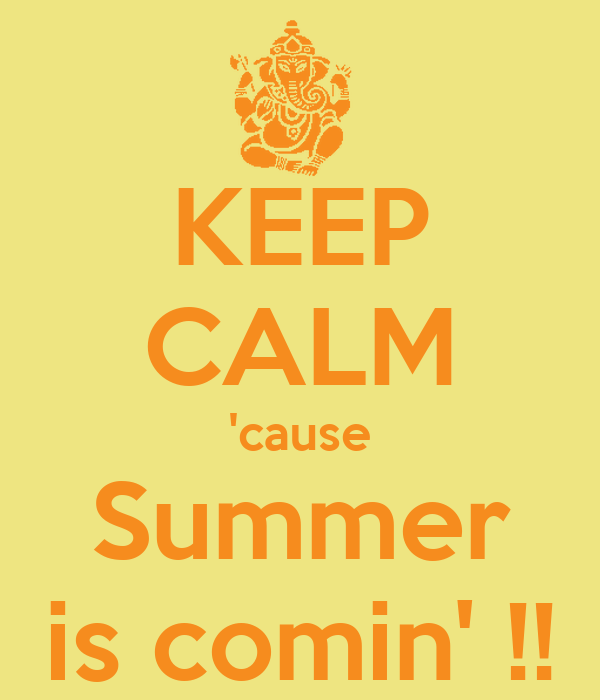 KEEP CALM 'cause Summer is comin' !!