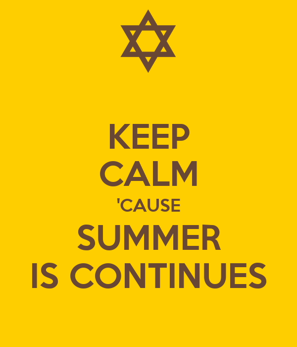KEEP CALM 'CAUSE SUMMER IS CONTINUES