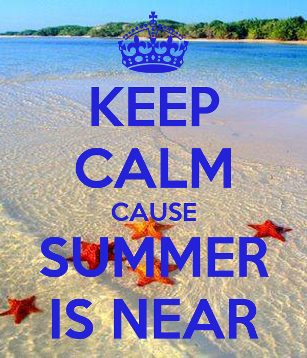 KEEP CALM CAUSE SUMMER IS NEAR