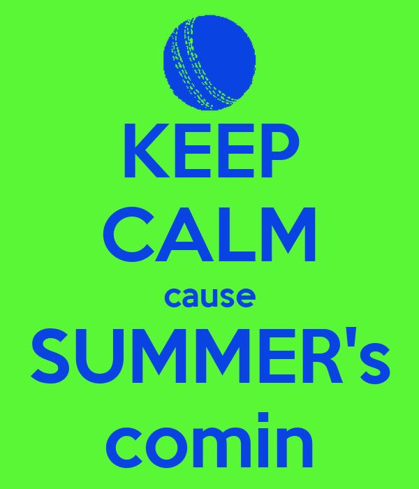 KEEP CALM cause SUMMER's comin