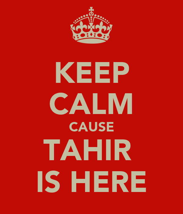 KEEP CALM CAUSE TAHIR  IS HERE