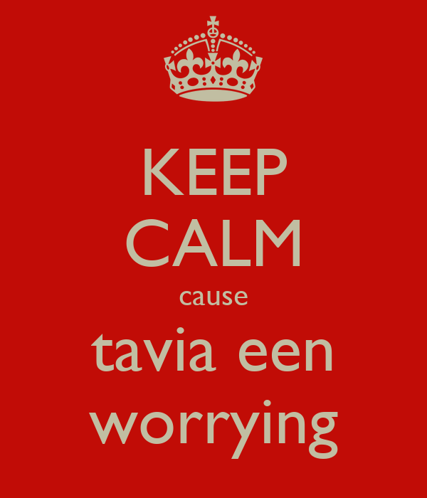 KEEP CALM cause tavia een worrying