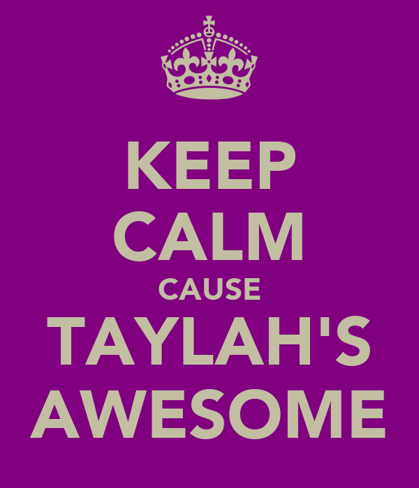 KEEP CALM CAUSE TAYLAH'S AWESOME