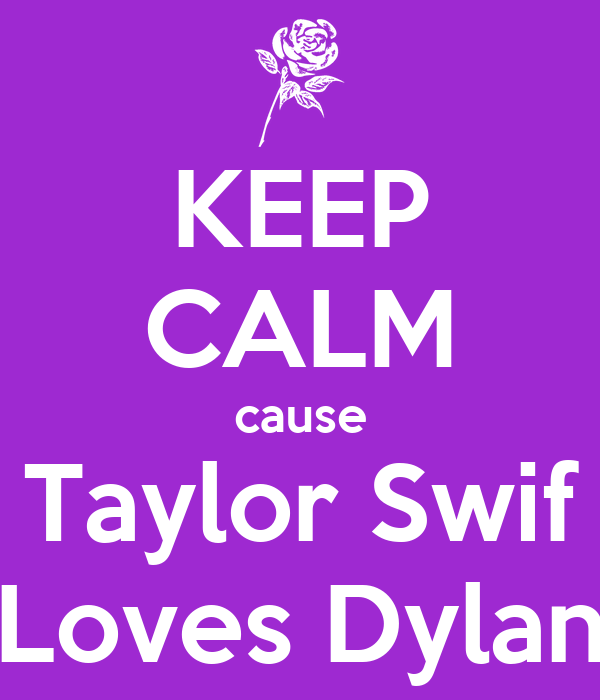KEEP CALM cause Taylor Swif Loves Dylan