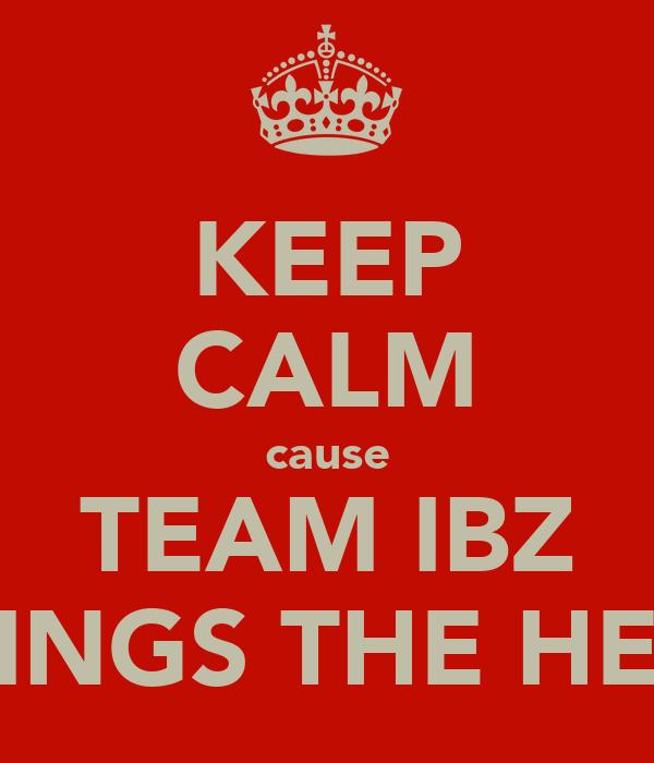 KEEP CALM cause TEAM IBZ BRINGS THE HEAT