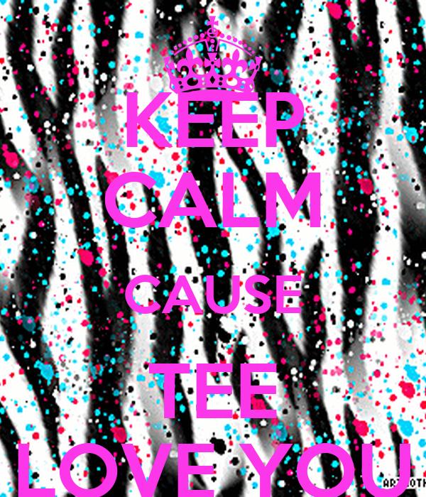 KEEP CALM CAUSE TEE LOVE YOU