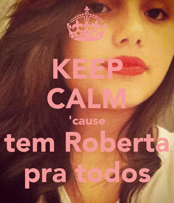 KEEP CALM 'cause tem Roberta pra todos