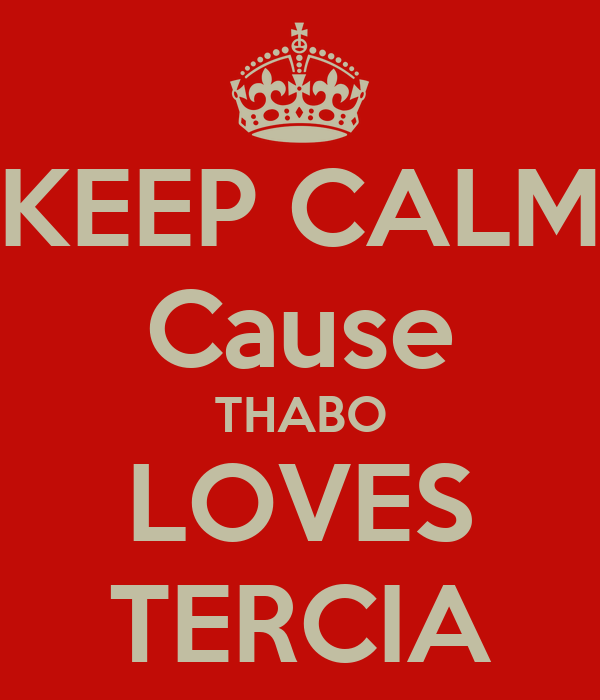 KEEP CALM Cause THABO LOVES TERCIA
