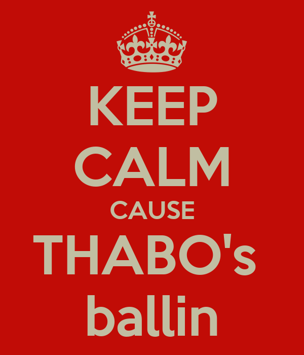 KEEP CALM CAUSE THABO's  ballin