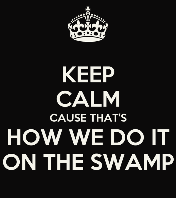 KEEP CALM CAUSE THAT'S HOW WE DO IT ON THE SWAMP