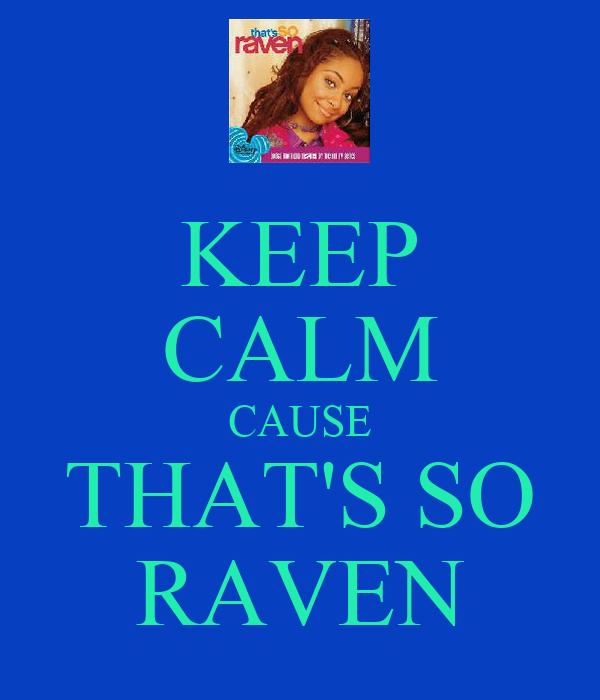KEEP CALM CAUSE THAT'S SO RAVEN