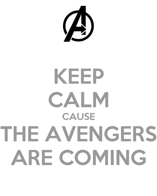 KEEP CALM CAUSE THE AVENGERS ARE COMING