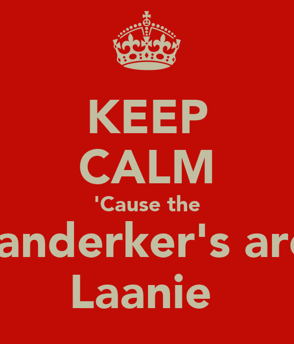 KEEP CALM 'Cause the Banderker's are  Laanie
