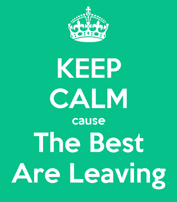 KEEP CALM cause The Best Are Leaving